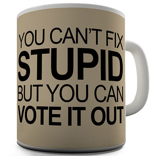 Can't Fix Stupid Novelty Mug