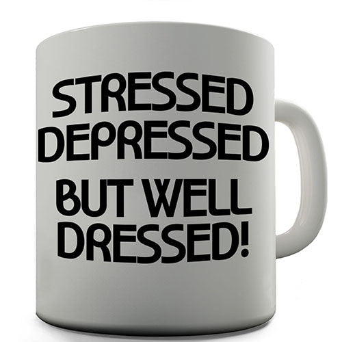 Depressed But Well Dressed Novelty Mug