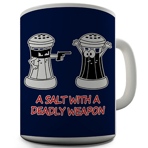 A Salt With A Deadly Weapon Novelty Mug