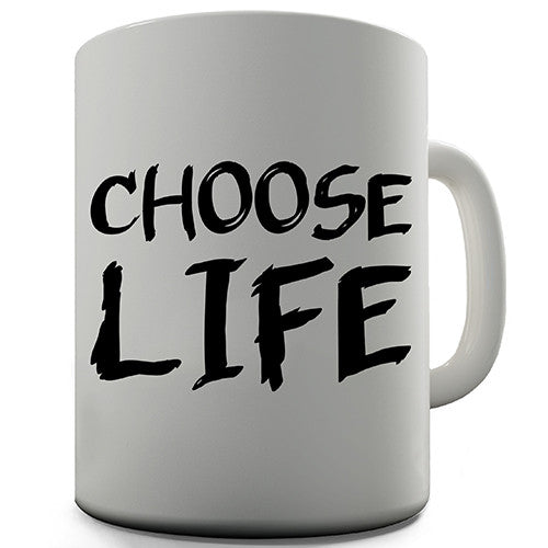 Choose Life Novelty Mug