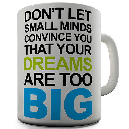 Dreams Are Too Big Novelty Mug