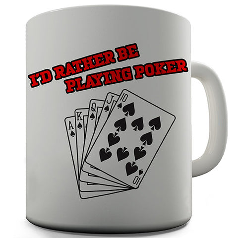 I'd Rather Be Playing Poker Novelty Mug