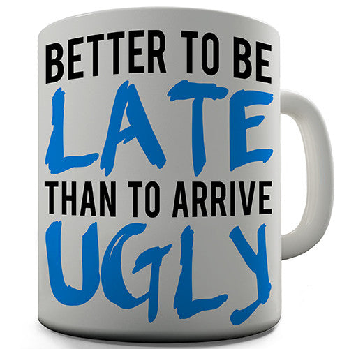 Better Late Than Arrive Ugly Novelty Mug