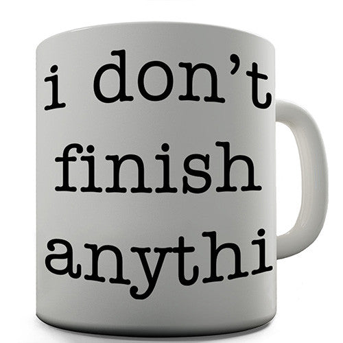 Don't Finish Anythin Novelty Mug