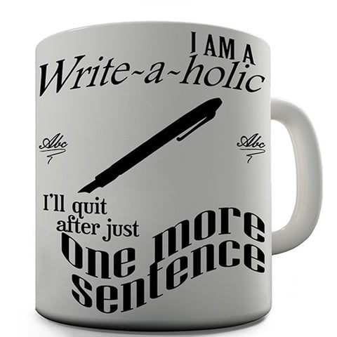 I'm A Writeaholic Novelty Mug