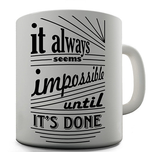 Always Seems Impossible Until It's Done Novelty Mug