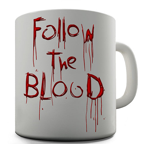 Follow The Blood Novelty Mug