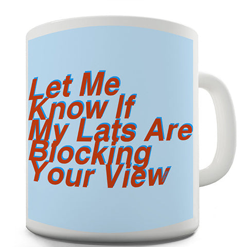 Are My Lats Are Blocking Your View? Novelty Mug