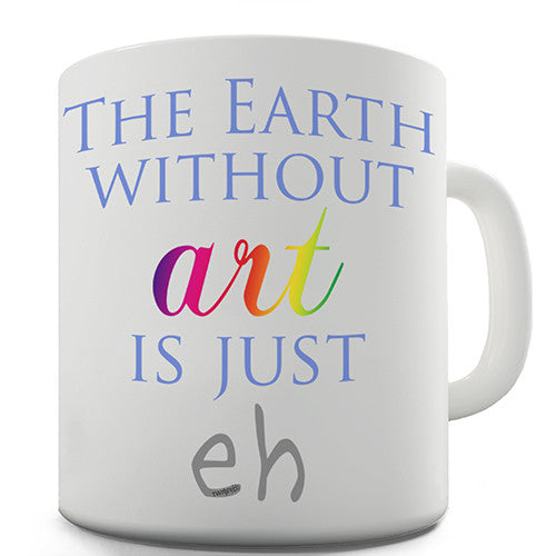 Earth Without Art Novelty Mug