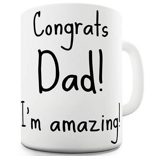 Congrats Dad I'm Amazing Novelty Mug