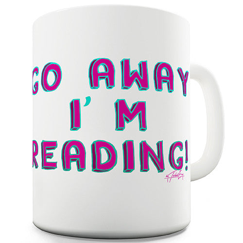Go Away I'm Reading Novelty Mug