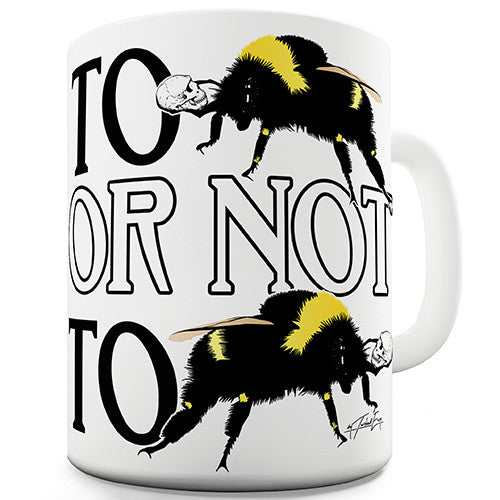 To Bee Or Not To Bee Novelty Mug