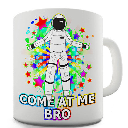 Come At Me Bro Spaceman Novelty Mug