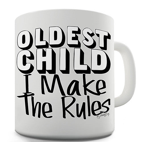 Oldest Child I Make The Rules Novelty Mug