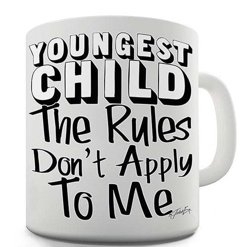Youngest Child Rules Don't Apply Novelty Mug
