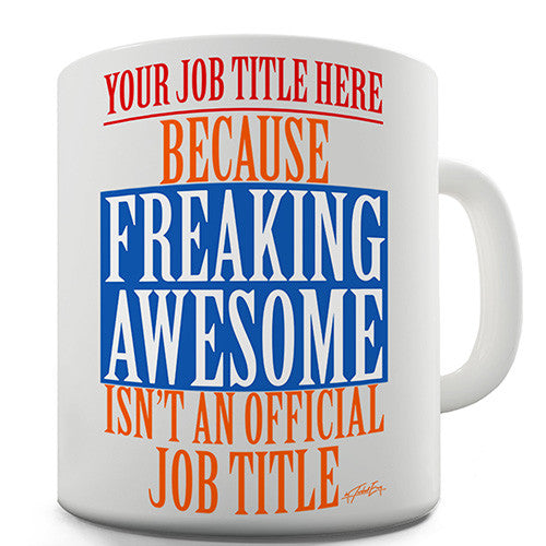 Freaking Awesome Isn't An Official Job Title Personalised Mug