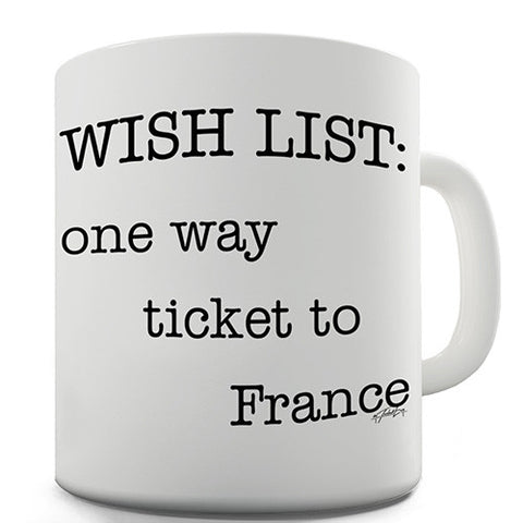 Wish List One Way Ticket To France Novelty Mug