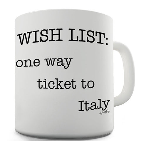 Wish List One Way Ticket To Italy Novelty Mug