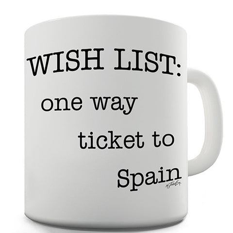 Wish List One Way Ticket To Spain Novelty Mug