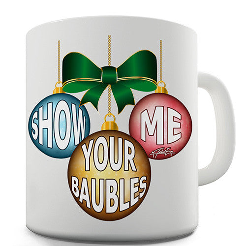 Christmas Show Me Your Baubles Novelty Mug