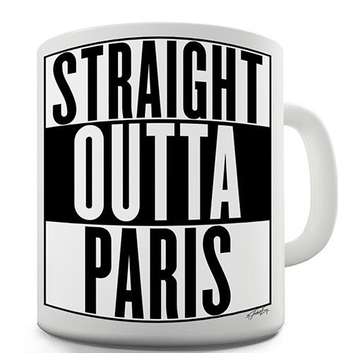 Straight Outta Paris Novelty Mug