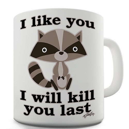 Raccoon I Like You I Will Kill You Last Novelty Mug