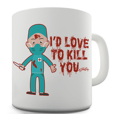 I'd Love To Kill You Novelty Mug