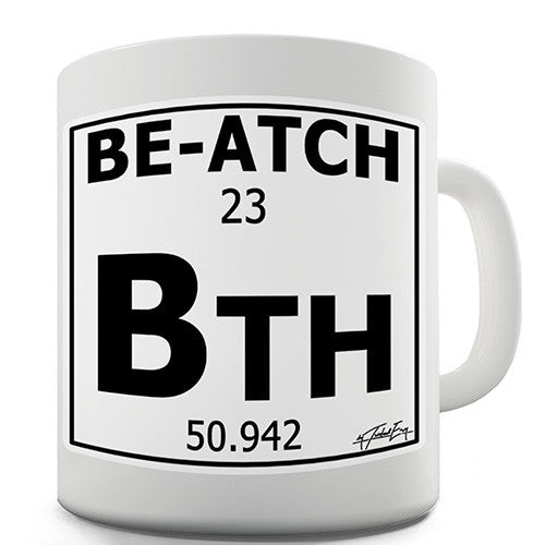 Periodic Table Of Swearing Be-atch Novelty Mug