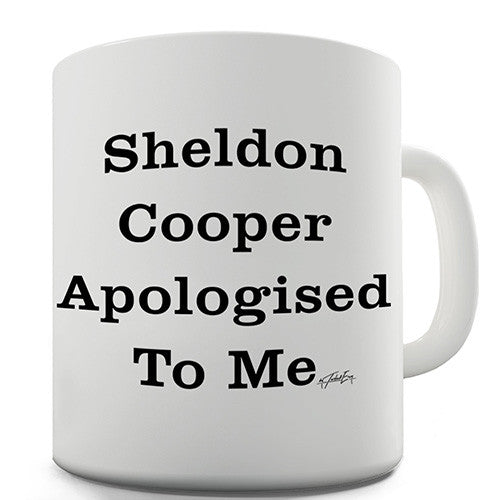 Sheldon Apologised To Me Novelty Mug