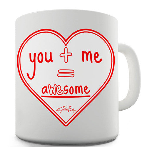 You + Me = AWEsome Novelty Mug