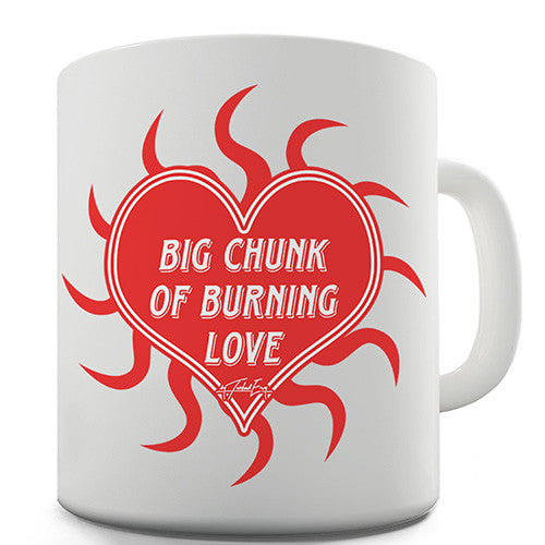 Big Chunk Of Burning Love Novelty Mug