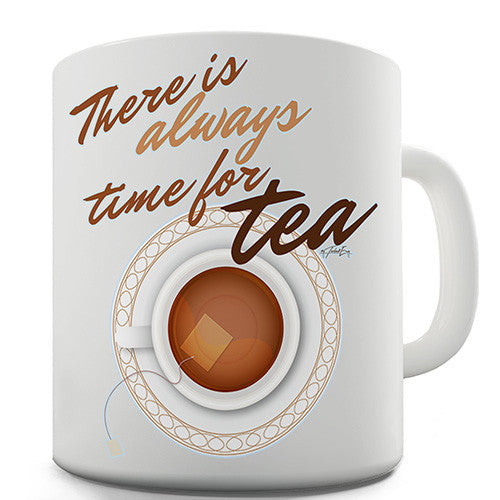 There Is Always Time For Tea Novelty Mug