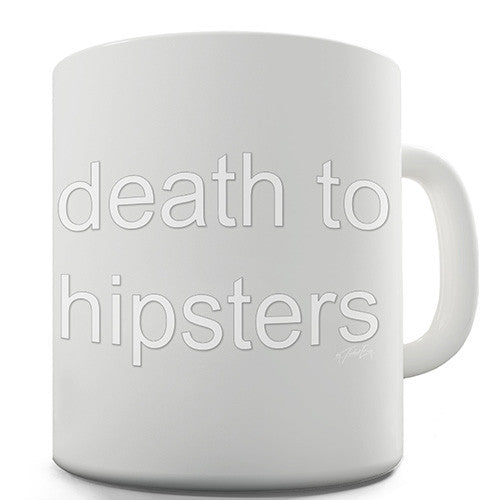 Death To Hipsters Novelty Mug
