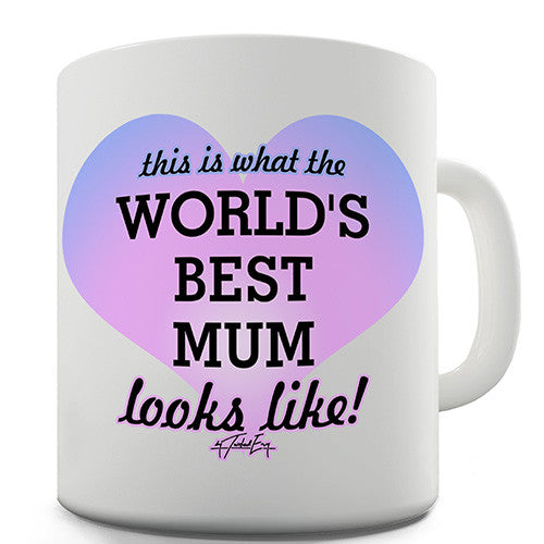 This Is What The World's Best Mum Looks Like Novelty Mug
