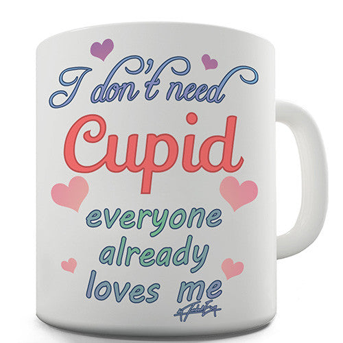 I Don't Need Cupid Novelty Mug