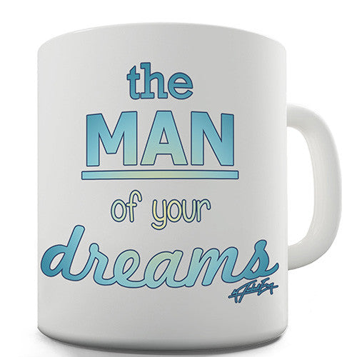 I'm The Man Of Your Dreams Novelty Mug