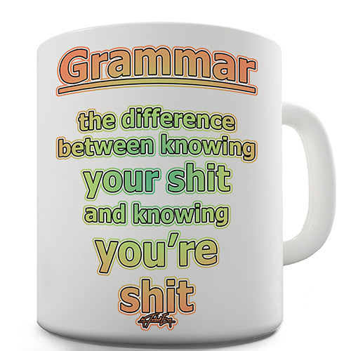 Grammar Knowing Your Shit Novelty Mug