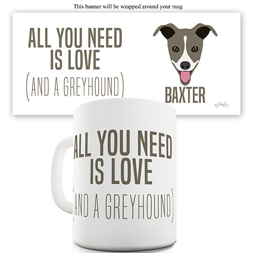 All You Need Is A Greyhound Personalised Mug