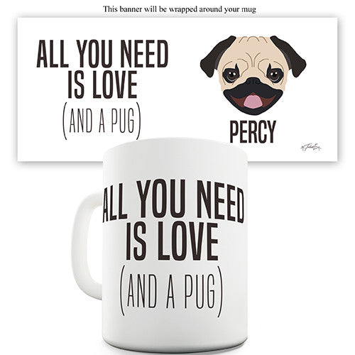 All You Need Is A Pug Personalised Mug