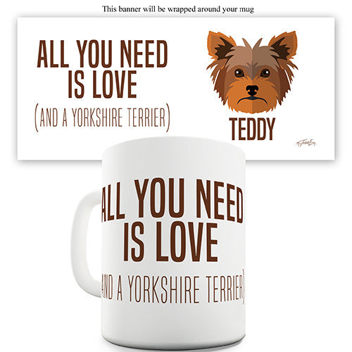 All You Need Is A Yorkshire Terrier Personalised Mug