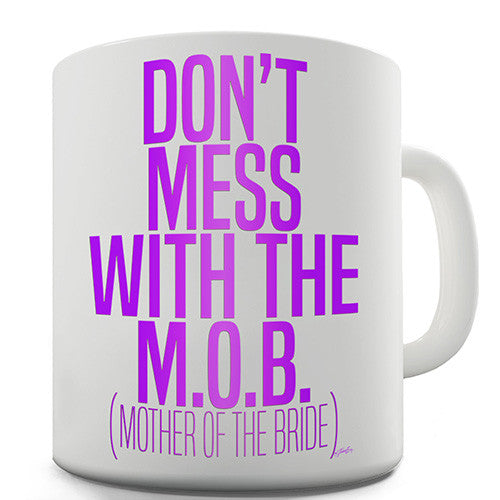 Don't Mess With The M.O.B. Novelty Mug