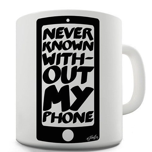 Never Known Without My Phone Novelty Mug