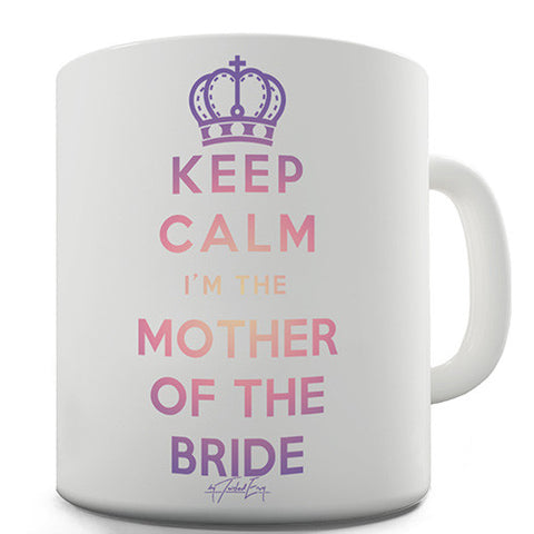 Keep Calm I'm The Mother Of The Bride Novelty Mug