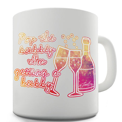 Pop The Bubbly I'm Getting A Hubby Novelty Mug