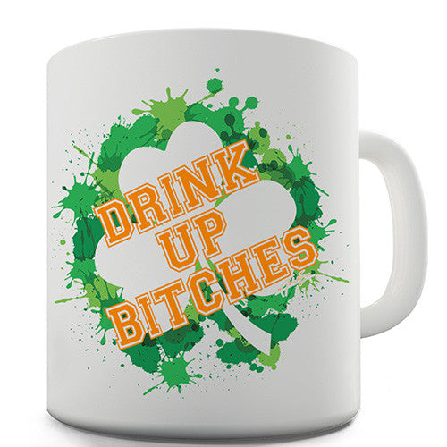 Drink Up Bitches! Novelty Mug
