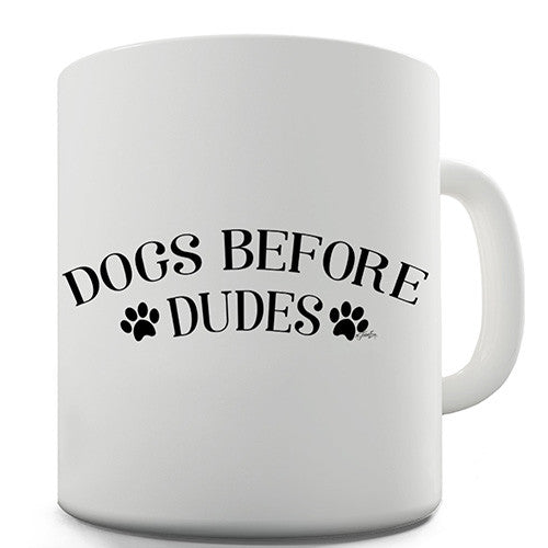 Dogs Before Dudes Novelty Mug