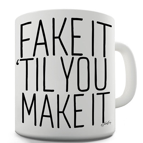 Fake It 'Til You Make It Novelty Mug