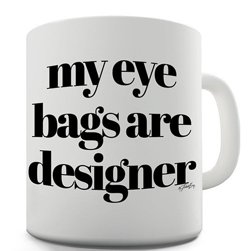 My Eye Bags Are Designer Novelty Mug