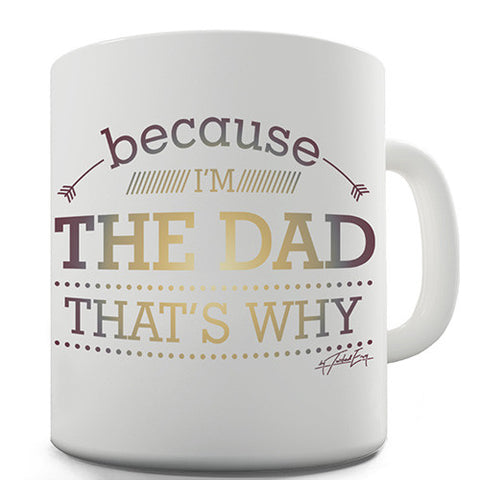 Because I'm The Dad That's Why Novelty Mug