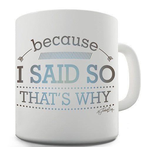 Because I Said So That's Why Novelty Mug